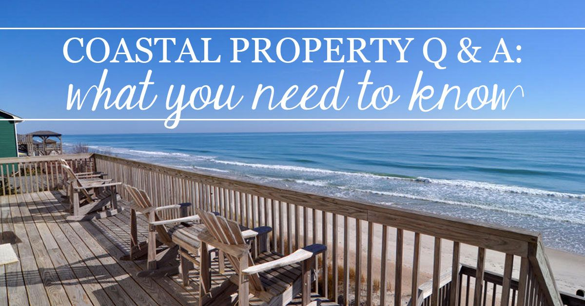 Coastal Property Q and A: What You Need to Know