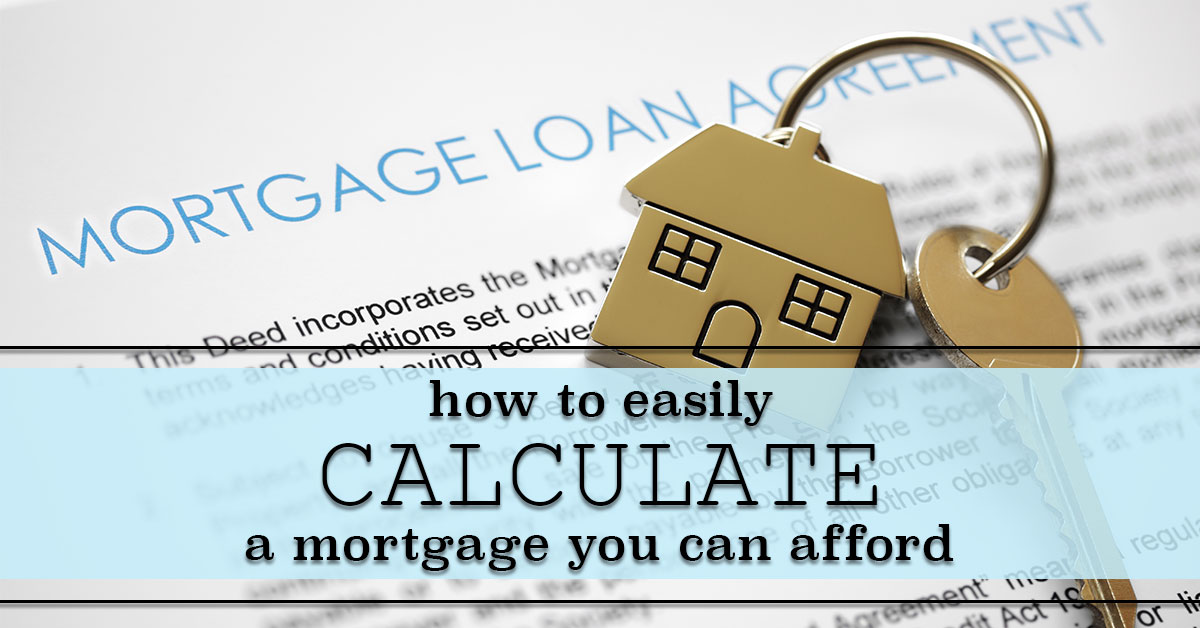 How To Easily Calculate a Mortgage You Can Afford