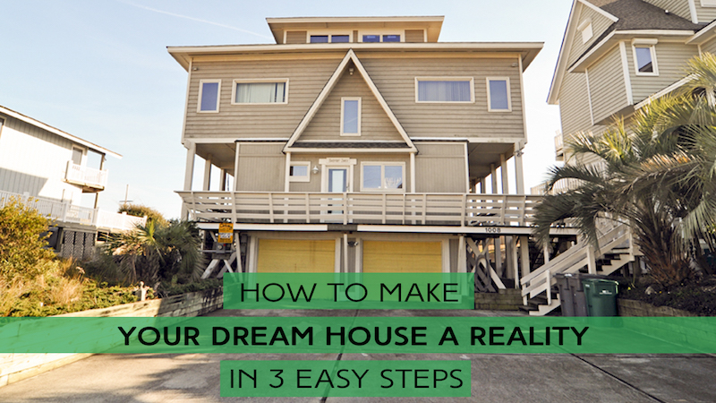 how to make your dream house a reality in 3 easy steps