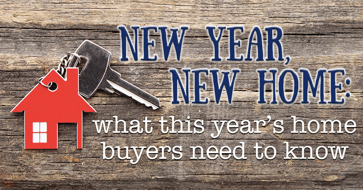 New Year, New Home: What This Year's Home Buyers Need to Know