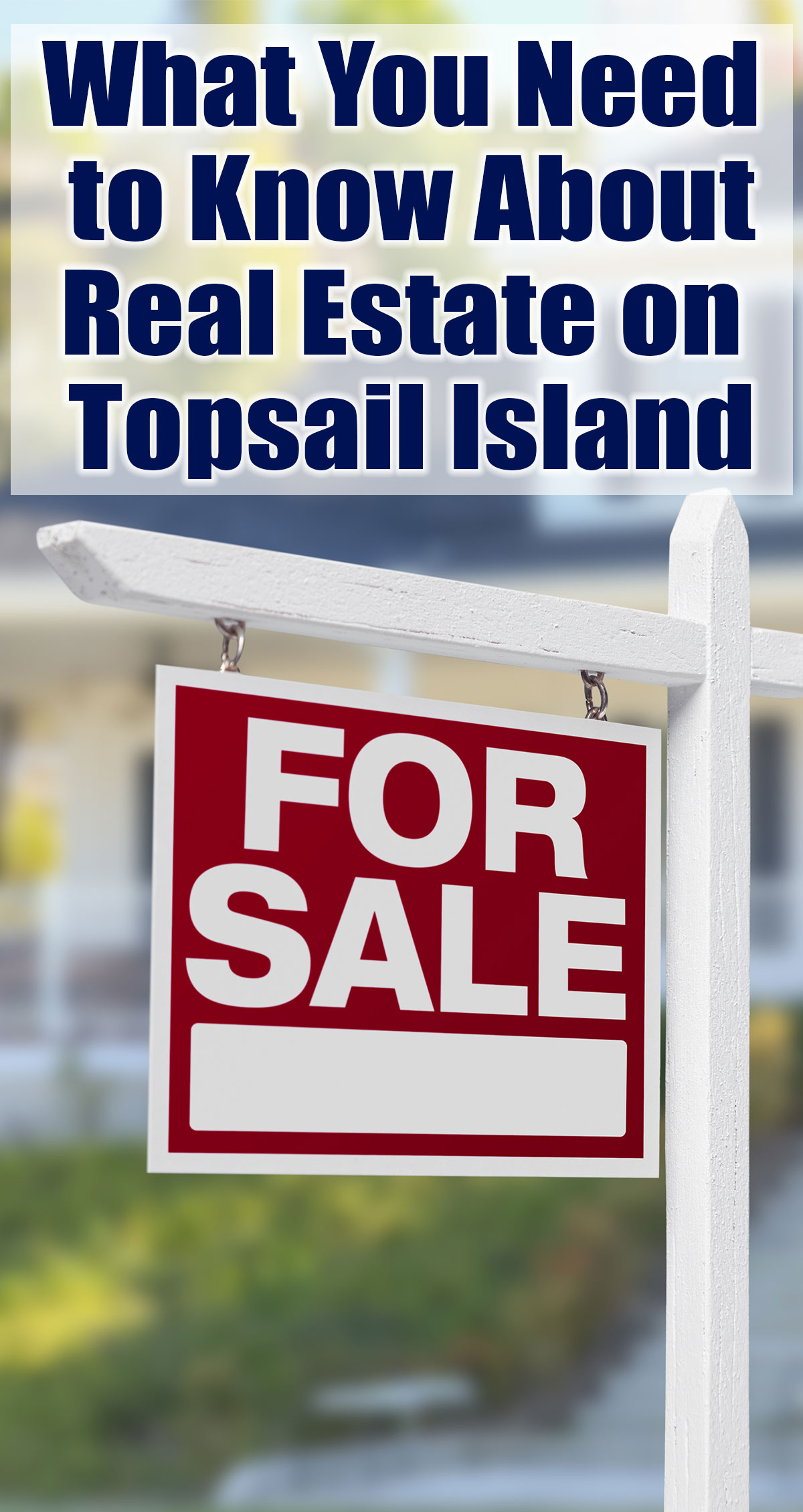 What You Need to Know About Real Estate on Topsail Island