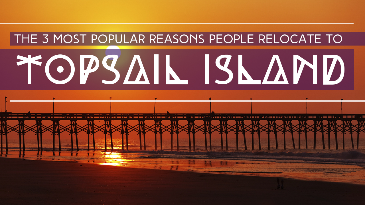 the-3-most-popular-reasons-people-relocate-to-topsail-island