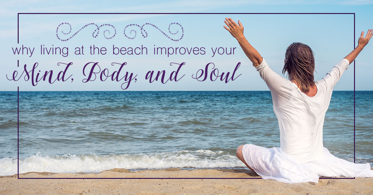 Why Living at the Beach Improves Your Mind, Body, and Soul