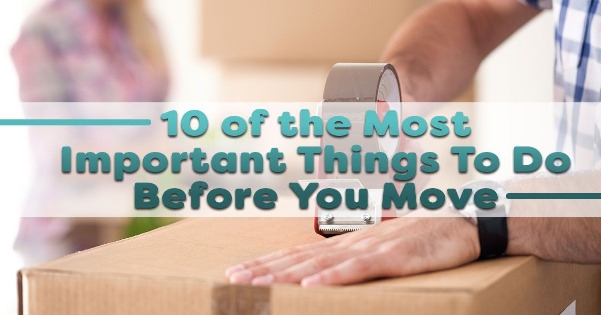 10 of the Most Important Things To Do Before You Move