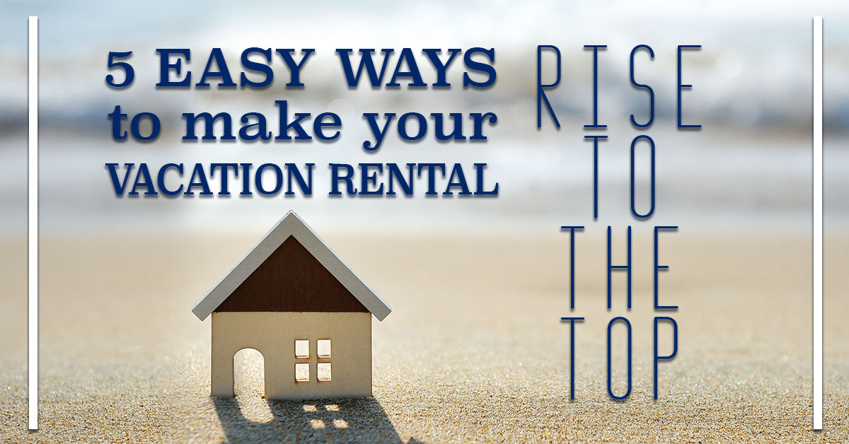 5 Easy Ways to Make Your Vacation Rental Rise to the Top