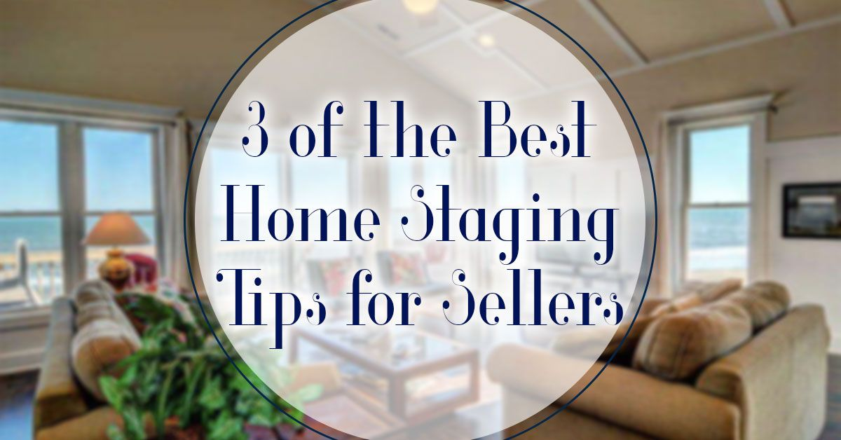 3 of the Best Home Staging Tips for Sellers