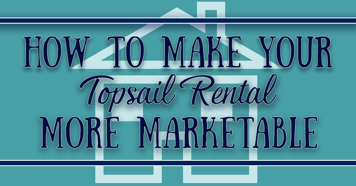 How to Make Your Topsail Rental More Marketable