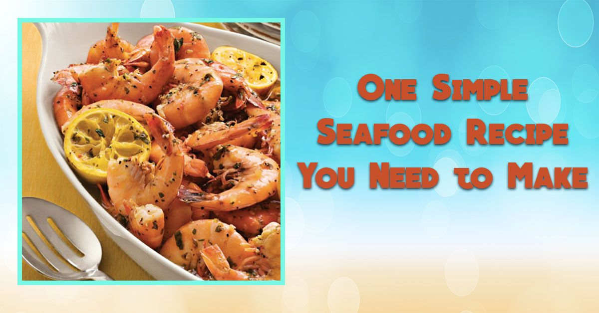 One Simple Seafood Recipe You Need to Make