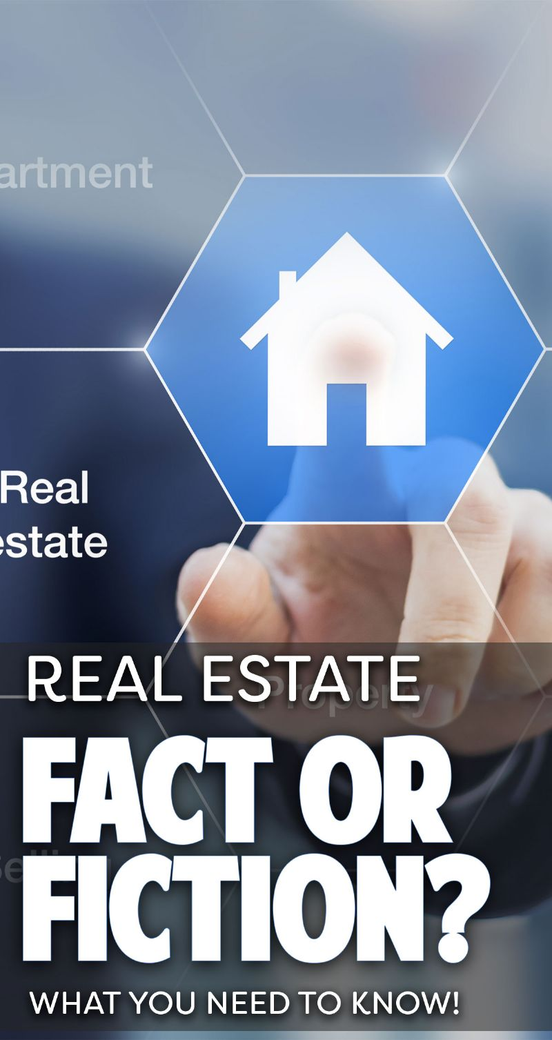 Real Estate Fact or Fiction? What You Need To Know! Pin