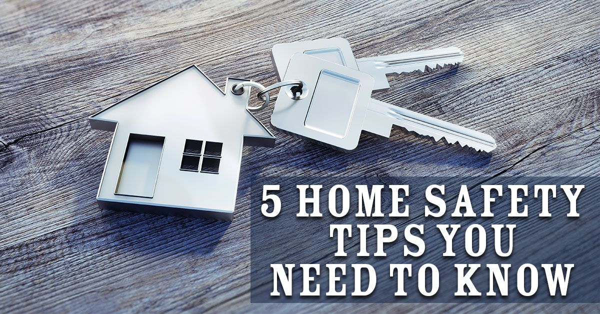 5 Home Safety Tips You Need to Know