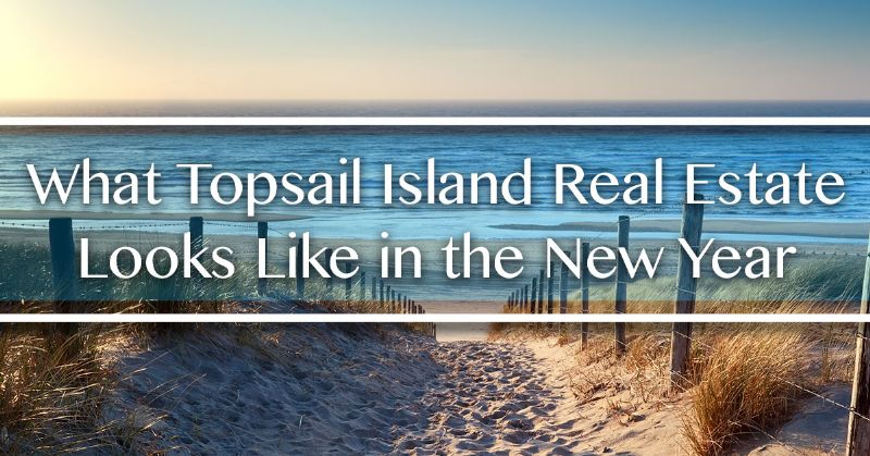 Topsail Island Real Estate Looks Like in the New Year