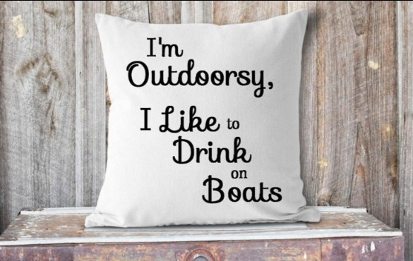 I'm outdoorsy: I like to drink on boats decorative pillow  | Century 21 Topsail Action Realty