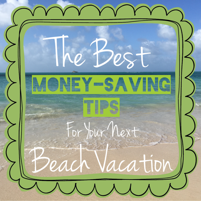 The Best Money-Saving Tips for Your Next Beach Vacation