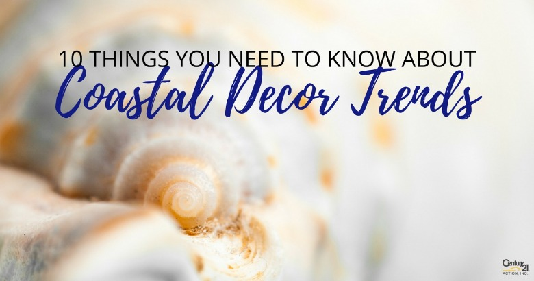 10 Things You Need to Know About Coastal Decor Trends | Century 21 Action