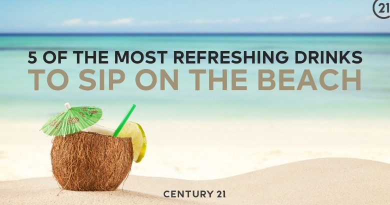 5 of the Most Refreshing Drinks to Sip on the Beach | Century 21 Action