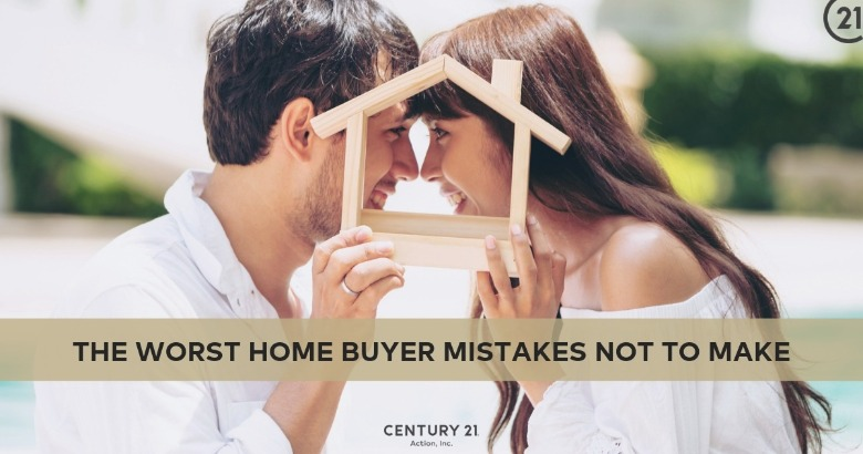 The Worst Home Buyer Mistakes Not to Make | Century 21 Action