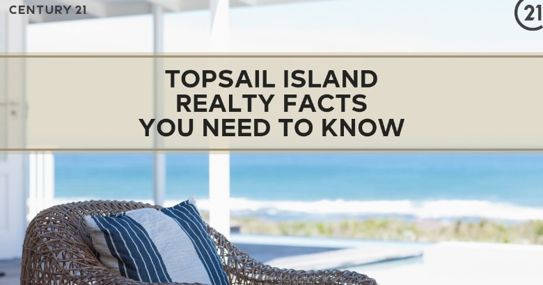 Topsail Island Realty Facts You Need To Know | Century 21 Action