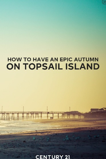 How to Have an Epic Autumn on Topsail Island | Century 21 Action