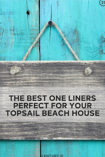 The Best One Liners Perfect for Your Topsail Beach House | Century 21