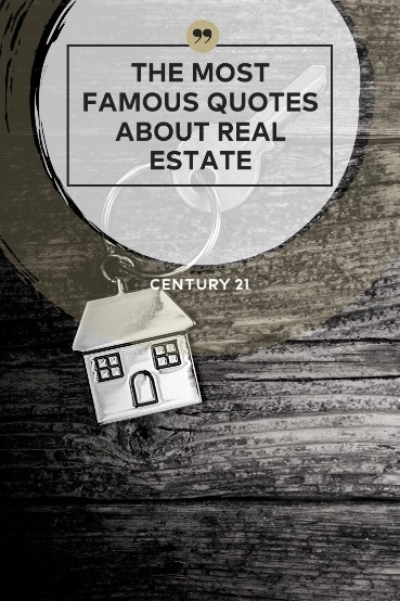 The Most Famous Quotes About Real Estate | Century 21 Action